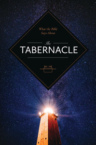 What the Bible Says About...The Tabernacle - 2017 - Leadership Ministries Worldwide