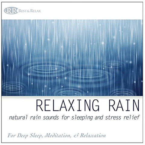 Relaxing Rain: Natural Rain Sounds For Sleeping And Stress Relief (Nature Sounds, Deep Sleep Music, Meditation, Relaxation Sounds Of Soft Falling Rain) By Rest & Relax Nature Artist Series