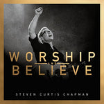 Worship And Believe By Steven Curtis Chapman (2016-08-03)