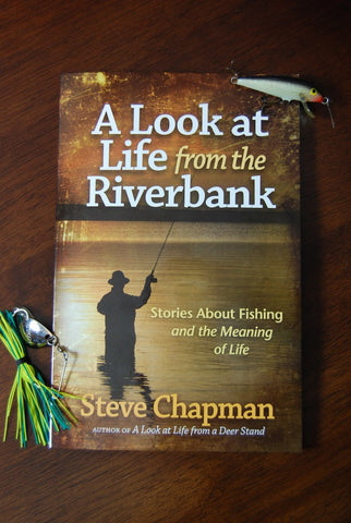A Look At Life from the Riverbank / Stories About Fishing and the Meaning of Life
