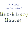 Huckleberry Heaven - Montana - God's Country Original