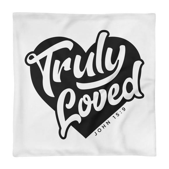 Truly Loved Pillow Case