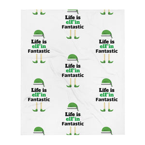 Life is elF'in Fantastic One of a Kind Throw Blanket