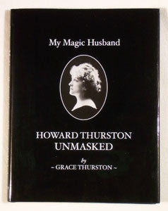 Howard Thurston Unmasked  by Grace Thurston