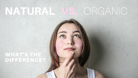 NATURAL VS. ORGANIC - WHAT'S THE DIFFERENCE?