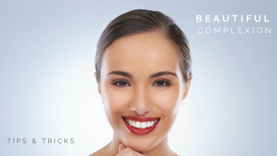 TIPS AND TRICKS FOR A MORE BEAUTIFUL COMPLEXION