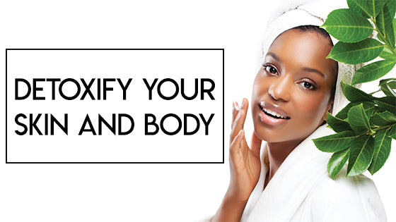 Detoxify Your Skin and Body