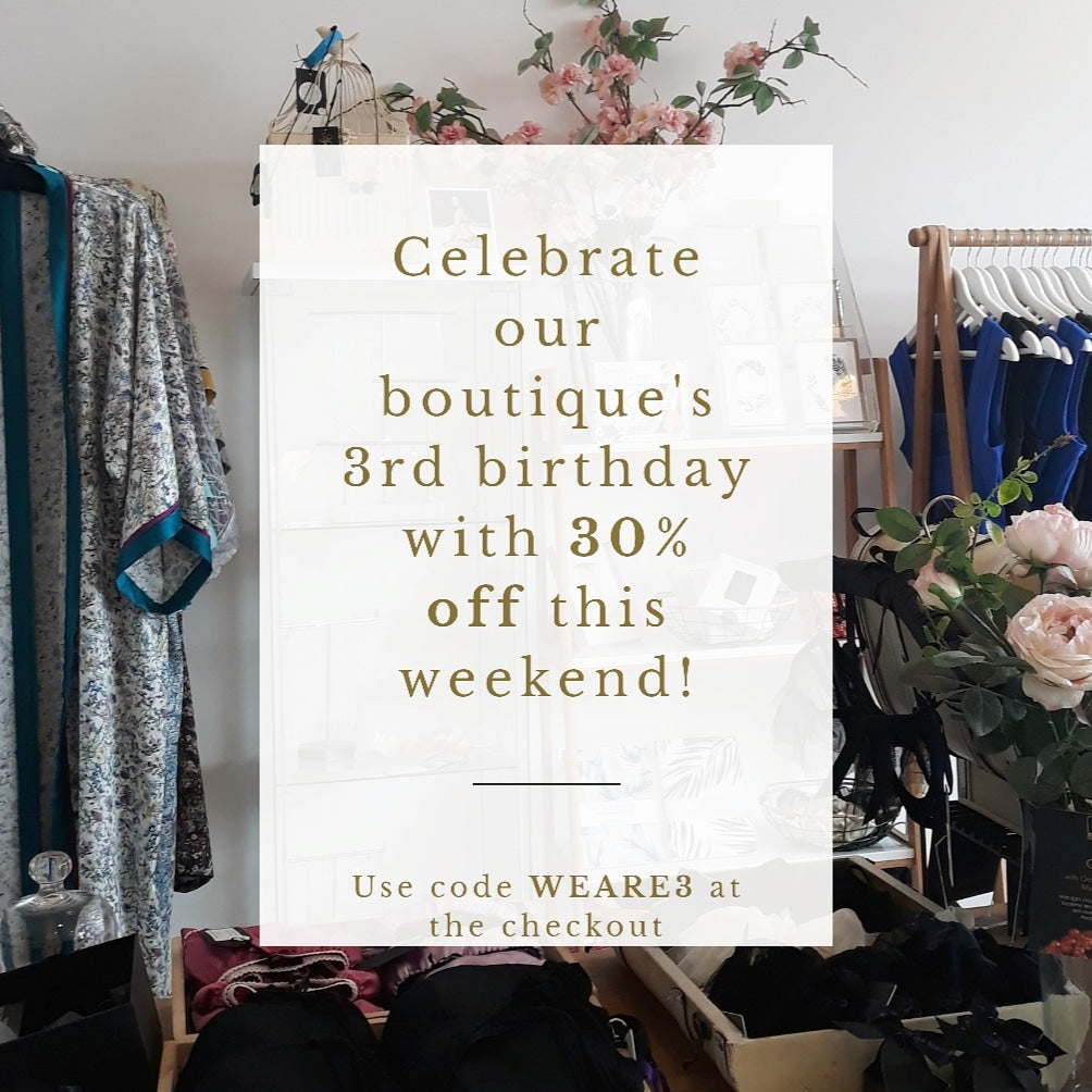 Celebrate our boutique's 3rd birthday with 30% off this bank holiday weekend!