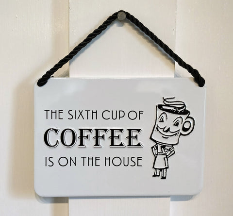 'The Sixth Cup Of Coffee Is On The House' Vintage-style metal plaque