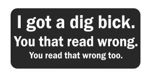 (3) I Got A Dig Bick. You That Read Wrong. You Read That Wrong Too. Funny Hard Hat / Helmet Stickers