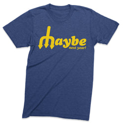Maybe next year tshirt - Viaduct