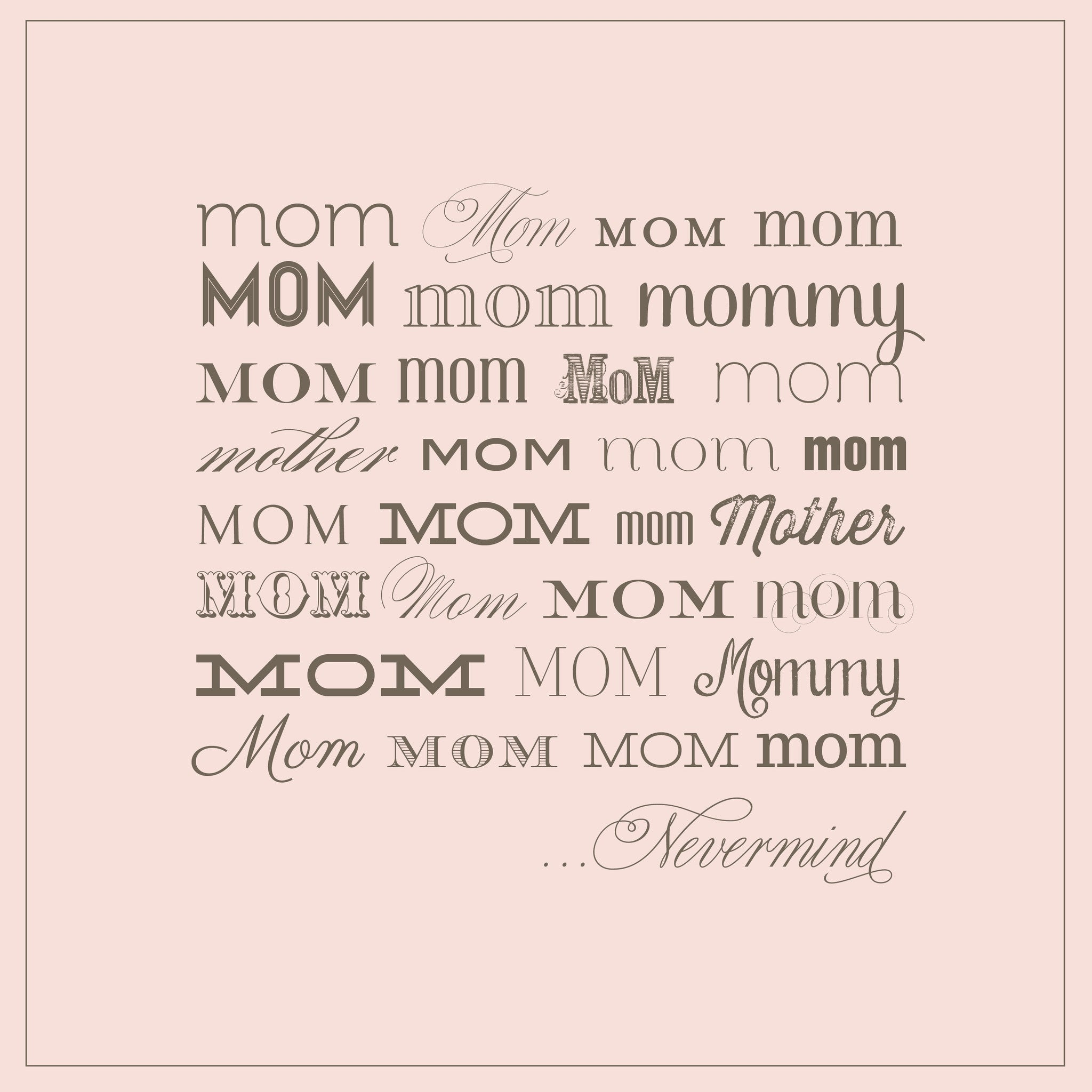 Mom, Mom, Mommy....