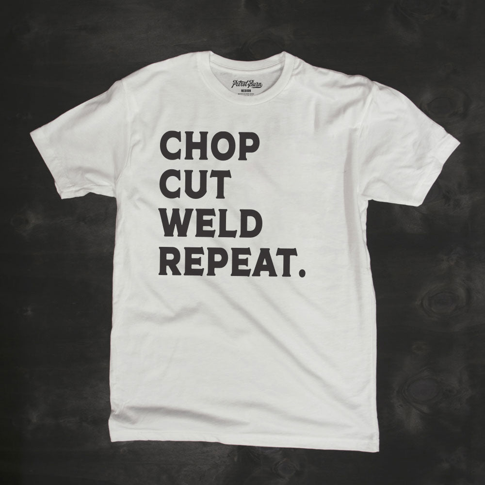 chop cut weld repeat welder fabricator builder maker tshirt