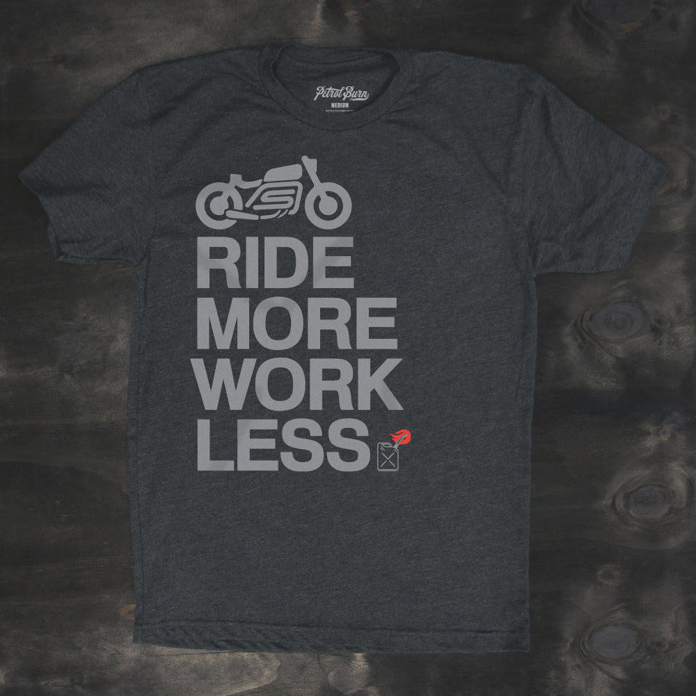 ride more work less petrol burn tshirt