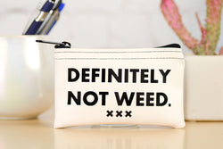 Definitely Not Weed... Stash Pouch.