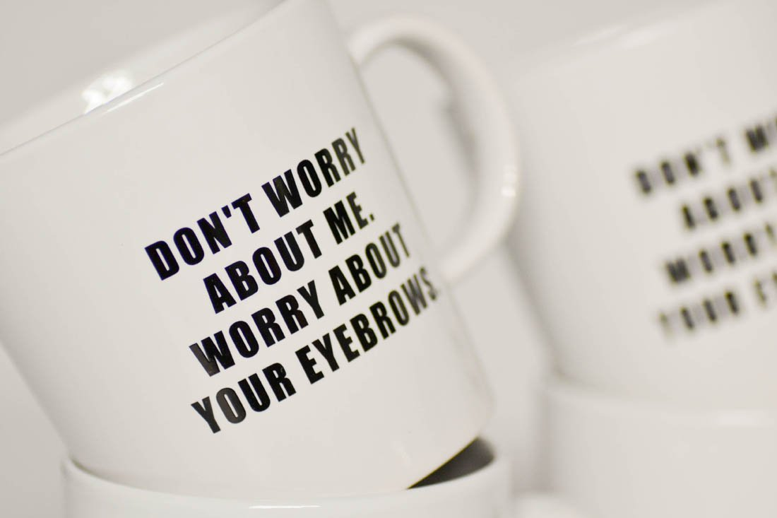 Worry about your eyebrows... Coffee Mug-Home & Garden-Meriwether of Montana
