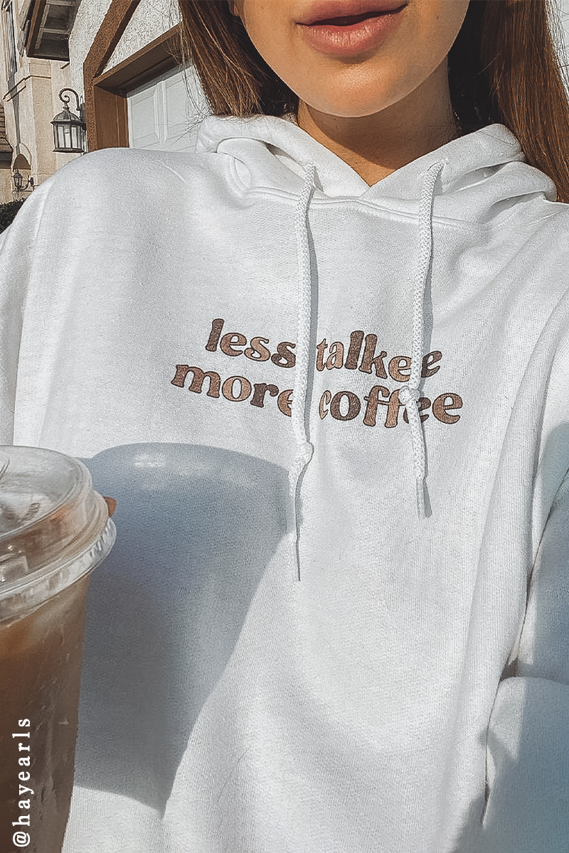 Less Talkee More Coffee hoodie.
