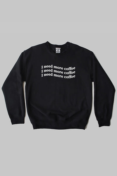 Need More Coffee sweatshirt - black.