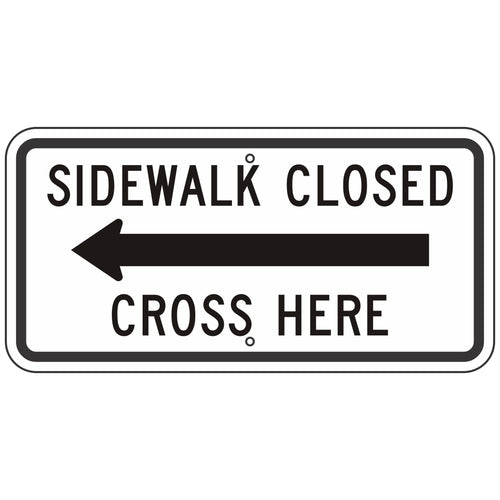 R9-11AL Sidewalk Closed Cross Here with Left Arrow Sign