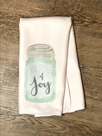 """Be Full of Joy"" Mason Jar Decor Kitchen or Bathroom Towel"