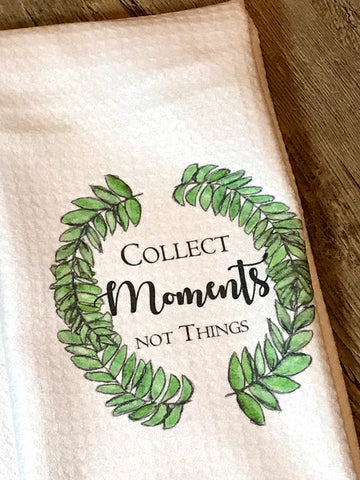 """Collect Moments Not Things"" Laurel Wreath Decor Kitchen or Bathroom Towel"