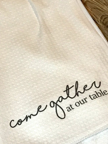 """Come Gather at Our Table"" Decor Kitchen or Bathroom Towel"