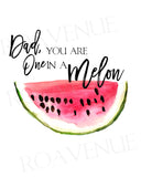 Dad You are One in a Melon - Watermelon - Greeting Card