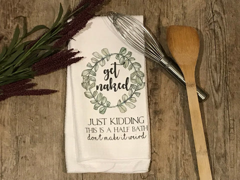 """Get Naked... Just Kidding"" Decor Kitchen or Bathroom Towel"