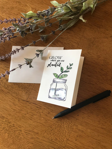 Grow Where You are Planted - Greeting Card