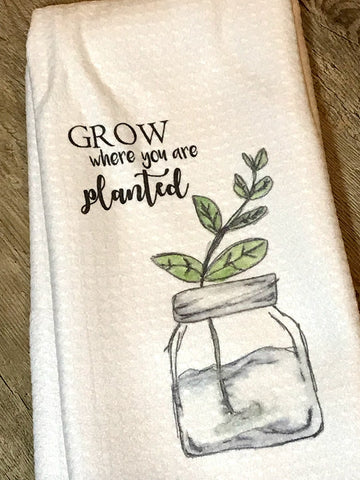 """Grow Where You Are Planted"" Decor Kitchen or Bathroom Towel"