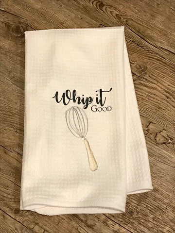 Whip it good / farmhouse tea towel/ funny tea towel / kitchen towel