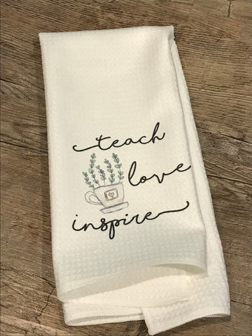 Teach love inspire tea towel / art tea towel / Gift for Teacher / Teacher gift / kitchen decor