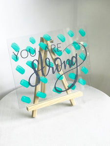 You Are Strong Painted Acrylic Sign - Inspirational Decor - Wondermint Goods