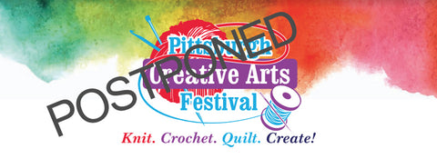 PGH Knit & Crochet Creative Arts Festival is Postponed due to concerns about Coronavirus.