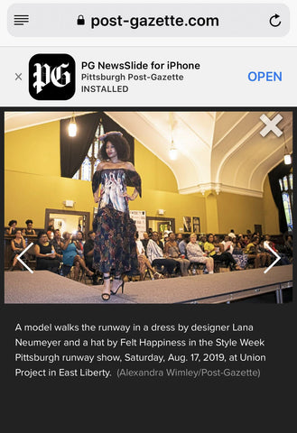 Collaboration of the work of Lana Neumeyer and FeltHappiness Hats as seen at Style Week Pittsburgh and featured in the Pittsburgh Post-Gazette.