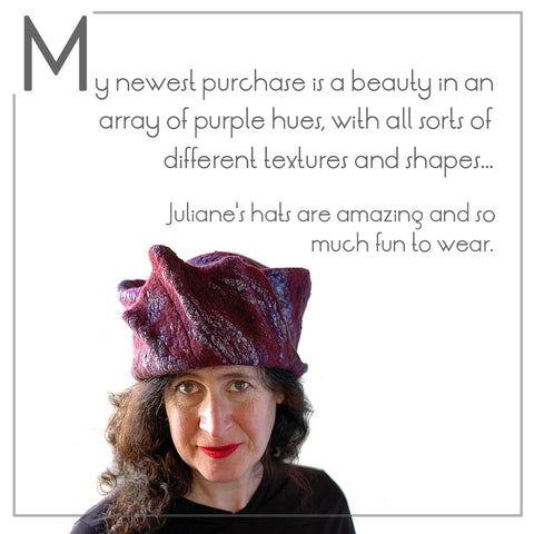 Testimonal from Susan about her hat - My newest purchase is a beauty in an array of purple hues, with all sorts of different textures and shapes.   Juliane's hats are amazing and so much fun to wear.