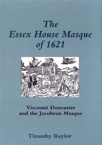 The Essex House Masque of 1621: Viscount Doncaster and the Jacobean Masque
