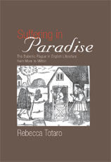 Suffering in Paradise: The Bubonic Plague in English Literary Studies from More to Milton