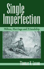 Single Imperfection: Milton, Marriage, and Friendship