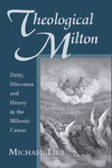 Theological Milton: Deity, Discourse and Heresy in the Miltonic Canon