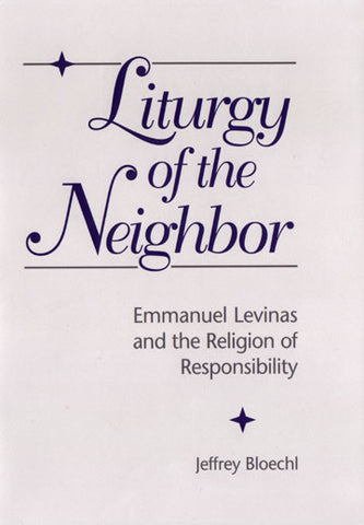 Liturgy of the Neighbor: Emmanuel Levinas and the Religion of Responsibility