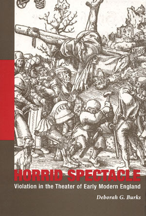 Horrid Spectacle: Violation in the Theater of Early Modern England
