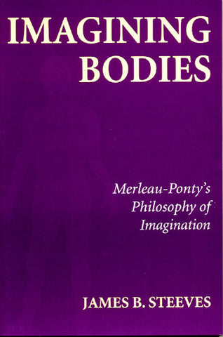 Imagining Bodies: Merleau-Ponty's Philosophy of Imagination