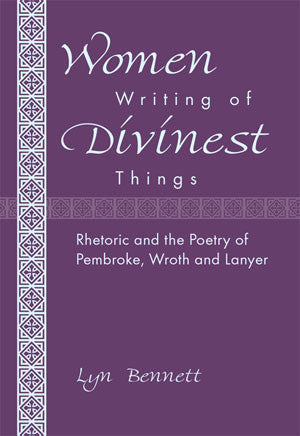 Women Writing of Divinest Things: Rhetoric and the Poetry of Pembroke, Wroth, and Lanyer