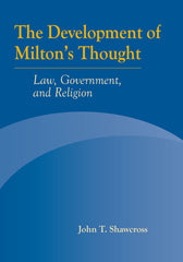The Development of Milton's Thought: Law, Government, and Religion