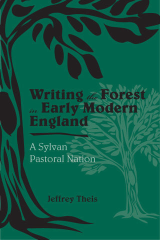 Writing the Forest in Early Modern England: A Sylvan Pastoral Nation