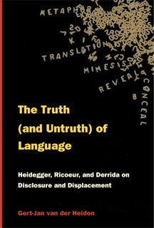 The Truth (and Untruth) of Language: Heidegger, Ricoeur, and Derrida on Disclosure and Displacement