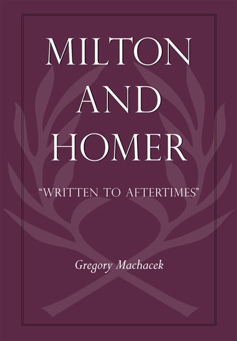 "Milton and Homer: ""Written to Aftertimes"""