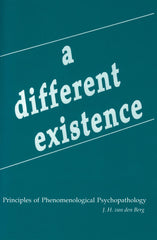 A Different Existence: Principles of Phenomenological Psychopathology
