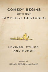 Comedy Begins with Our Simplest Gestures: Levinas, Ethics, and Humor